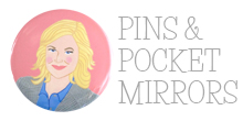 PINS AND POCKET MIRRORS